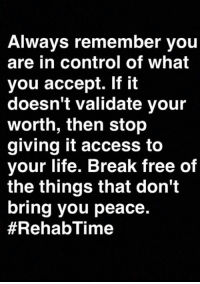 Children, Confidence, and Detroit: Always remember you  are in control of what  you accept. If it  doesn't validate your  worth, then stop  giving it access to  your life. Break free of  the things that don't  bring you peace.  #Rehab Time MANY OF YOU LADIES HAVE ASKED ME TO BRING THIS BACK. I LISTENED TO EVERYONE, SO HERE IT IS. EBOOKS ARE $1 EACH AGAIN.  (Please read the testimonials below.) - There are 83 titles and subjects on relationships, men, building up your self esteem, building confidence in your children, how to control anger, how to find your purpose in life, how not to get taken advantage of by men who play mind games, how to get a good man in your life and many, many more.  TESTIMONIALS  (1) At first I was skeptical because the ebook was so cheap in price, only $1.00, and I automatically thought it would not be a quality ebook because of that. Boy was I wrong. The information was straight to the point and I learned so much. I am going to buy some more this weekend. Tina T. - Dallas, TX  (2) I purchased the special you were offering and all I can say is WOW! These are excellent. I was so excited, I told a couple of my friends and they purchased as well. Linda F. - Los Angeles, CA  (3) I love them. You can't beat the price and you get great information in the ebooks. I used some of the information inside and it has helped me a great deal. I am very pleased. Kim J. - Detroit, MI  (4) I purchased the mind games men play on women ebook and I love it. I met a man shortly after and just like in the ebook, the man started doing exactly what was in there. This $1.00 ebook saved me from getting hurt and taken advantage of. Natasha S. - Philadelphia, PA  To see all of these ebooks and descriptions, please go to: http://www.WOWFW.com