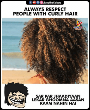 Respect, Hair, and Indianpeoplefacebook: ALWAYS RESPECT  PEOPLE WITH CURLY HAIR  SAR PAR JHAADIYAAN  ERLEKAR GHOOMNA AASAN  KAAM NAHIN HAI