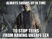 Good guy Jason. http://9gag.com/gag/aLMKWqW?ref=fbpic: ALWAYS SHOWS UP IN TIME  LTO STOP TEENS  FROM HAVING UNSAFE SEX  MEMEFUL COM Good guy Jason. http://9gag.com/gag/aLMKWqW?ref=fbpic