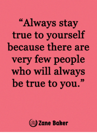 "Memes, True, and 🤖: ""Always stay  true to yourself  because there are  very few people  who will always  be true to you.""  39  ツZane Baker <3"