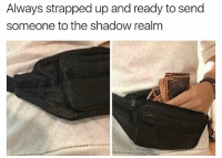 Funny, The Shadow, and Realm: Always strapped up and ready to send  someone to the shadow realm Let's go