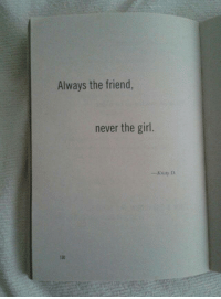 Girl, Never, and Friend: Always the friend,  never the girl.  -Kristy D.  130
