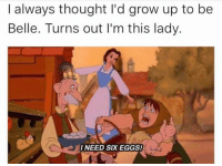 Life, Girl Memes, and Thought: always thought I'd grow up to be  Belle. Turns out I'm this lady.  I NEED SDK EGGS! There must be more than this provincial life