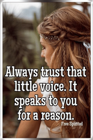 Memes, Free, and Voice: | Always trust that  little voice. It  speaks to you  for a reason.  Free Spirited