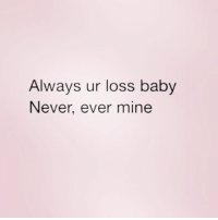 It must suck to lose someone like me queens_over_bitches: Always ur loss baby  Never, ever mine It must suck to lose someone like me queens_over_bitches