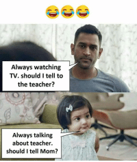 Follow our page - @sadcasm.co: Always watching  TV. should I tell to  the teacher?  Always talking  about teacher.  should I tell Mom? Follow our page - @sadcasm.co