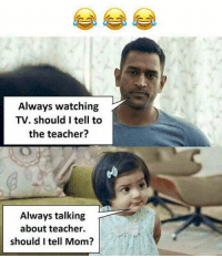 Follow our new page - @sadcasm.co: Always watching  TV. should I tell to  the teacher?  Always talking  about teacher.  should I tell Mom? Follow our new page - @sadcasm.co