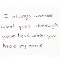 http://iglovequotes.net/: always wonde  oho goes hmough  our head when uou  what  hear my name http://iglovequotes.net/