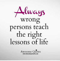 Awesomes: Always  wrong  persons teach  the right  lessons of life  Awesome Quotes  www.Awesomequotes4u.com