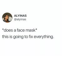 Every. Thing.: ALYINAS  @alyinas  *does a face mask*  this is going to fix everything Every. Thing.