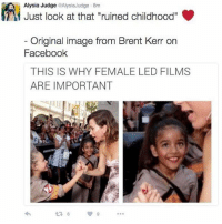 "🙌🙌🙌 (@romperdotcom): Alysia Judge AlysiaJudge 8m  Just look at that ""ruined childhood""  Original image from Brent Kerr on  Facebook  THIS IS WHY FEMALE LED FILMS  ARE IMPORTANT  369... 🙌🙌🙌 (@romperdotcom)"