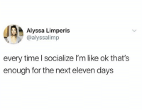Memes, Time, and 🤖: Alyssa Limperi:s  @alyssalimp  every time l socialize I'm like ok that's  enough for the next eleven days I'll be down to hang out again in October!