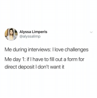 the obstacles of getting the bread :-: Alyssa Limperis  @alyssalimp  Me during interviews: I love challenges  Me day 1: if I have to fill out a form for  direct deposit I don't want it the obstacles of getting the bread :-