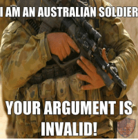 AM AN AUSTRALIAN SOLDIER  YOUR ARGUMENT IS  INVALID! Indeed..