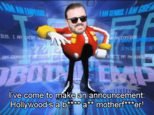 Ricky Gervais makes a call-out post on his Twitter dot com!: AM AN EMPEROR  IAM GENUS IAM GREA  IUS. I AM CREAT  IS AN EMPEROR  VETAM AN ENRERO  At GEHIU TRRERR  UN EM  BOU  I've come to make an announcement:  Hollywood's a b**** a** motherf***er!  DE Ricky Gervais makes a call-out post on his Twitter dot com!