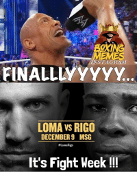 Memes, T Minus, and Fight: AM  FINALLLYYYYY  LOMA Vs RIGO  DECEMBER9 MSG  #LomaRigo  It's Fight Week!!! T-Minus 4 Days lomarigo 👊🏼