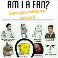 Niqqa u 🅱ool (hopefully you don't get analy fucked over by insta again lmao) @sam.got.shitty.memes.v4: Am I A FAN?  Sam got shitty me  mes v4  Got that trash away  No opinion  Lmao who?  from me pls  my dudo  Have my account  weet Jesus  ey're dank  They aight  hat is my shpit Niqqa u 🅱ool (hopefully you don't get analy fucked over by insta again lmao) @sam.got.shitty.memes.v4