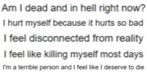 Bad, Hell, and Reality: Am I dead and in hell right now?   I hurt myself because it hurts so bad   I feel disconnected from reality   I feel like killing myself most days   I'm a terrible person and I feel like I deserve to die