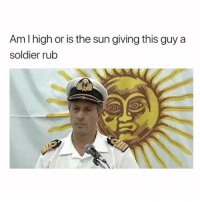 Memes, 🤖, and Sun: Am I high or is the sun giving this guy a  soldier rub