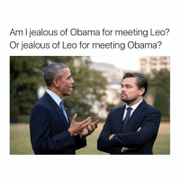 Am I of Obama for meeting Leo?  jealous Or jealous of Leo for meeting Obama? @typicalstudentlife to 45k
