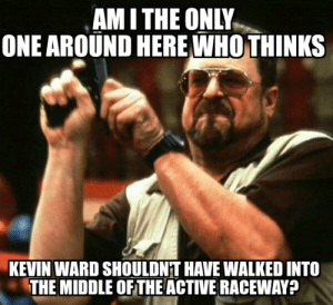 Seriously why is Tony Stewart being blamed - Meme Guy: AM I THE ONLY  ONE AROUND HERE WHOTHINKS  KEVIN WARD SHOULDNT HAVE WALKED INTO  THE MIDDLE OF THE ACTIVE RACEWAY? Seriously why is Tony Stewart being blamed - Meme Guy
