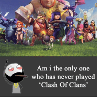 Am i the only one  who has never played  Clash of Clans