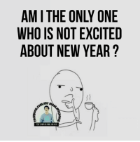 Who else?: AM I THE ONLY ONE  WHO IS NOT EXCITED  ABOUT NEW YEAR ?  rmr  N  TR  OTW  OE  NN  CHOIC  TST  &C-  IU  MHB  00  0000a\  aaov a lil  ANA Who else?