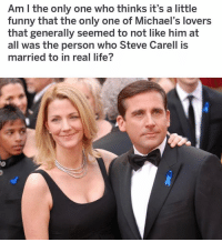 so funny 😂: Am I the only one who thinks it's a little  funny that the only one of Michael's lovers  that generally seemed to not like him at  all was the person who Steve Carell is  married to in real life? so funny 😂