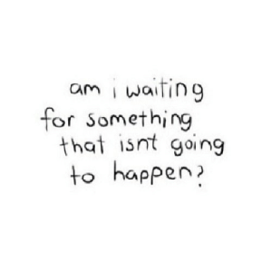 https://iglovequotes.net/: am i waiting  for Something  that isnt going  to happen https://iglovequotes.net/