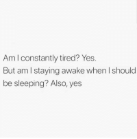Life, Memes, and Sleeping: Am l constantly tired? Yes.  But am I staying awake when I should  be sleeping? Also, yes Life 🌝