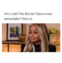 Cute, Girl, and Nice: Am l cute? No. But do I have a nice  personality? Also no  @sourqueent You can't win them all 🤷🏼‍♀️
