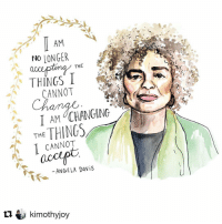 Repost @kimothyjoy with @repostapp ・・・ Real talk - 2017 goals. Thank you, Angela Davis.: AM  NO LONGER  THE  THINGS I  CANNOT  I AM CHANGING  THE THINGS  CANNOT  ANGELA Davis  ti kimothyjoy Repost @kimothyjoy with @repostapp ・・・ Real talk - 2017 goals. Thank you, Angela Davis.
