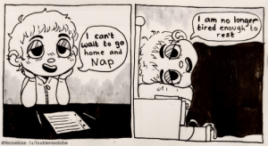 [OC] comic about napping: am no longer  tired enough to  rest  can't  wait to 9°  home and  e1  @fennekiss /u/budderscotche [OC] comic about napping