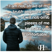 Comfortable, Memes, and 🤖: am not afraid of my  truth anymore and  will not  omit  pieces of me  to make you  comfortable.!  erbs  alth  appiness Pass it on (y)