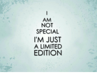 Limited, Just, and  Edition: AM  NOT  SPECIAL  I'M JUST  A LIMITED  EDITION