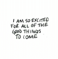 All of The, All, and For: AM So EXCITED  FOR ALL OF THE  G0oD TH INGS  TO COME