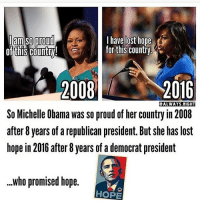 Stupid-> conservative christian america jesussaves God jesus gop prolife progun proisrael supportthesecond preztrump christianconservativeusa~~~ Partners: @geeky_republican - @libertarian_command: am so proud  I have lost hope  for this country  of this countr!  2008  2016  ALWAYS RIGHT  So Michelle Obama was so proud of her country in 2008  after 8 years of a republican president. But she has lost  hope in 2016 after 8 years of a democrat president  ...who promised hope.  HOPE Stupid-> conservative christian america jesussaves God jesus gop prolife progun proisrael supportthesecond preztrump christianconservativeusa~~~ Partners: @geeky_republican - @libertarian_command