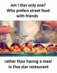 five star: Am ther only one?  Who prefers street food  with friends  AARE  rather than having a meal  in Five star restaurant