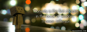 Quotes Covers Maker - Facegarage.com: amaauncup  Honesty is the firsi chapter  in the book of wisdom  Thomas Jefferson  FACEGARAGE.coM  amazoncox Quotes Covers Maker - Facegarage.com