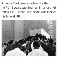 Memes, Nypd, and 🤖: Amadou Diallo was murdered by the  NYPD 18 years ago this month. Shot at 41  times. Hit 19 times. This photo was took at  his funeral. RIP