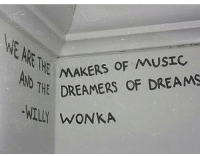 wonka: AMAKERS OF MUSEC  HE DREAMERS OF DREAMS  Y WONKA