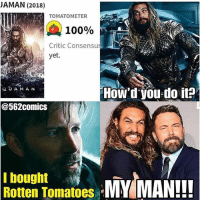 Anaconda, Memes, and Rotten Tomatoes: AMAN (2018)  TOMATOMETER  A 100%  Critic Consensu  yet.  How'd you do it?  QUAMAN  @562comics  I bought  Rotten Tomatoes Perfect. MarvelousJokes Via @562Comics