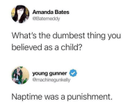 """Tumblr, Blog, and Http: Amanda Bates  @Batemeddy  What's the dumbest thing you  believed as a child?  young gunner  @machinegunkelly  Naptime was a punishment. <p><a href=""""http://memehumor.net/post/174904410371/i-miss-naptime"""" class=""""tumblr_blog"""">memehumor</a>:</p>  <blockquote><p>I miss naptime…</p></blockquote>"""