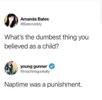 Funny, Back, and Bates: Amanda Bates  @Batemeddy  What's the dumbest thing you  believed as a child?  young gunner  @machinegunkelly  Naptime was a punishment. Really want kindergarten back just for this