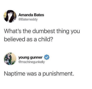 Memes, Target, and Tumblr: Amanda Bates  @Batemeddy  What's the dumbest thing you  believed as a child?  young gunner  @machinegunkelly  Naptime was a punishment. positive-memes:Hell yeah