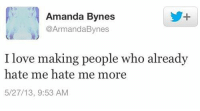 mood: Amanda Bynes  @ArmandaBynes  I love making people who already  hate me hate me more  5/27/13, 9:53 AM mood