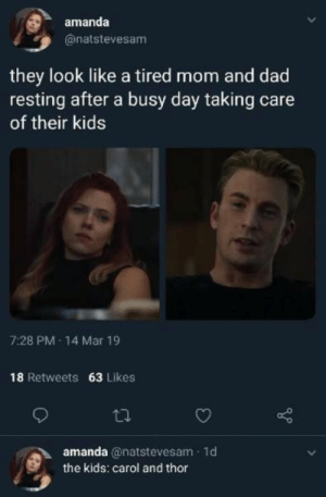 Dad, Kids, and Thor: amanda  @natstevesam  they look like a tired mom and dad  resting after a busy day taking care  of their kids  7:28 PM 14 Mar 19  18 Retweets 63 Likes  amanda @natstevesam 1d  the kids: carol and thor Ah