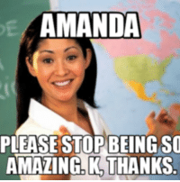 amanda: AMANDA  PLEASE STOP BEING SO  AMAZINGLK THANKS