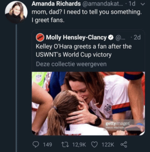 Kelley: Amanda Richards @amandakat. · 1d  mom, dad? I need to tell you something.  I greet fans.  Molly Hensley-Clancy O @. · 2d  Kelley O'Hara greets a fan after the  USWNT's World Cup victory  Deze collectie weergeven  gettyimages  Marcio Machado  27 12,9K  149  122K  USA
