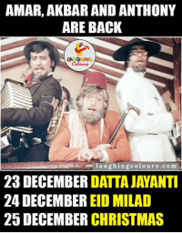 Awesome Trio (Y): AMAR, AKBAR AND ANTHONY  ARE BACK  LA GHUNG  l a u ghing colours.com  23 DECEMBER  DATTAJAYANTI  24 DECEMBER  EID MILAD  25 DECEMBER  CHRISTMAS Awesome Trio (Y)